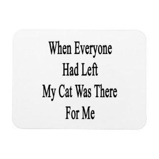 When Everyone Had Left My Cat Was There For Me Rectangular Photo Magnet