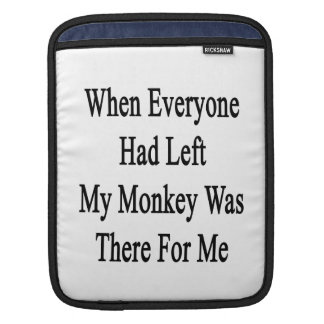 When Everyone Had Left My Monkey Was There For Me. Sleeve For iPads