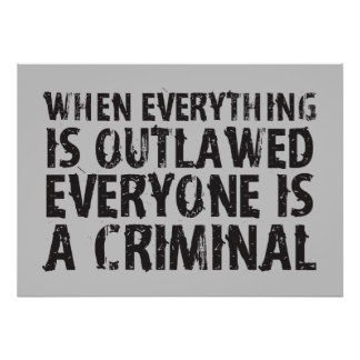 When Everything is Outlawed Everyone's a Criminal Poster