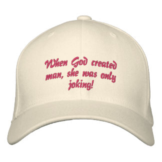 When God created man, she was only joking! Embroidered Hats