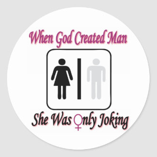When God Created Man, She Was Only Joking Classic Round Sticker