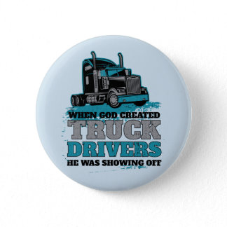 When God Created Truck Drivers Funny Button