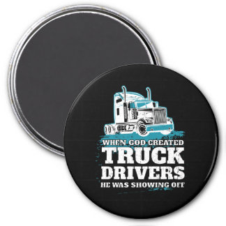 When God Created Truck Drivers Funny Magnet