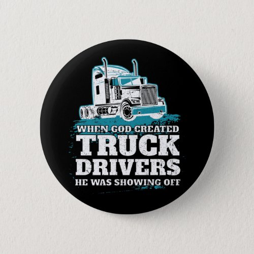 When God Created Truck Drivers Funny Trucker Button