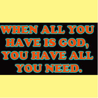 When God Is All You Have, You Have All You Need. Cutout