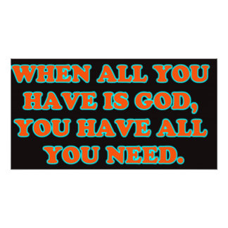 When God Is All You Have, You Have All You Need. Photo Print