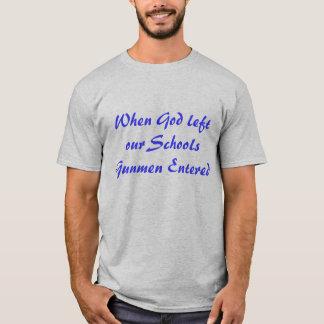 WHEN GOD LEFT OUR SCHOOLS GUNMEN ENTERED T-Shirt