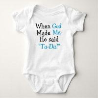When God Made Me He said Ta-Da Baby Bodysuit