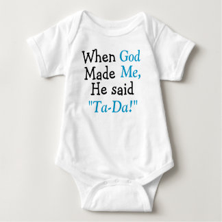 When God Made Me He said Ta-Da Baby Bodysuit