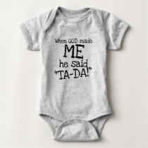 """When GOD made ME he said """"TA-DA"""" baby's bodysuit"""
