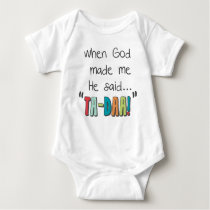 When God Made Me....He Said Ta-Daa! Baby Bodysuit