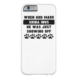 When God Made Shiba Inus Barely There iPhone 6 Case