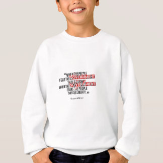 When government fears the people sweatshirt