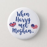 """When Harry met Meghan   Fun Royal Wedding Button<br><div class=""""desc"""">NewParkLane - Royal Wedding Button, with fun quote &#39;When Harry met Meghan&#39;, in blue script typography, and the flags of theUnited Kingdom and the United States in heart shapes. Also available in red. Check out this collection for matching items. Do you have specific personal design wishes? Feel free to contact...</div>"""