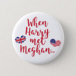 "When Harry met Meghan | Fun Royal Wedding Pinback Button<br><div class=""desc"">NewParkLane - Royal Wedding Button,  with fun quote &#39;When Harry met Meghan&#39;,  in red script typography,  and the flags of theUnited Kingdom and the United States in heart shapes.