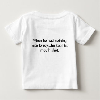 When he had nothing nice to say... baby T-Shirt