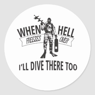 When Hell Freezes Over, I'll Dive There Too. Classic Round Sticker