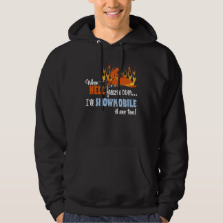 When Hell Freezes Over I'll Snowmobile There Too! Hooded Sweatshirt