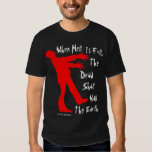 """""""When Hell is Full"""" Zombie T-shirt"""