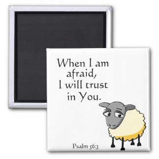 When I am afraid, I will trust in you. Psalm 56:3 2 Inch Square Magnet