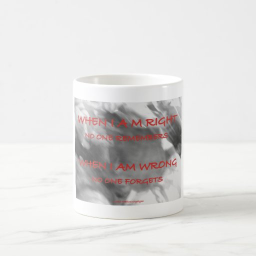 WHEN I AM RIGHT OR WRONG BLACK AND WHITE CLASSIC WHITE COFFEE MUG