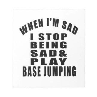 WHEN I AM SAD PLAY BASE JUMPING MEMO NOTEPAD
