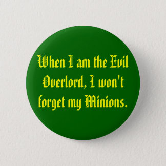 When I am the Evil Overlord, I won't forget my ... Pinback Button