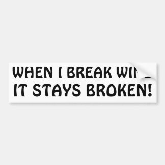 When I Break Wind Stays Broken Bumper Sticker