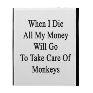 When I Die All My Money Will Go To Take Care Of Mo iPad Cases