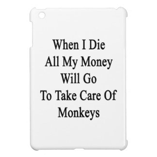 When I Die All My Money Will Go To Take Care Of Mo iPad Mini Cases