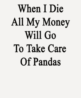 When I Die All My Money Will Go To Take Care Of Pa T-shirt