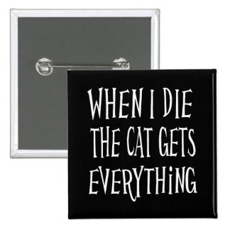WHEN I DIE THE CAT GETS EVERYTHING fun Typography 2 Inch Square Button