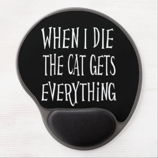 WHEN I DIE THE CAT GETS EVERYTHING fun Typography Gel Mouse Pad