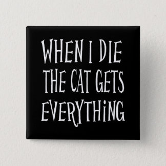 WHEN I DIE THE CAT GETS EVERYTHING fun Typography Pinback Button