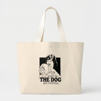 WHEN I DIE THE DOG GETS EVERYTHING TOTE BAGS