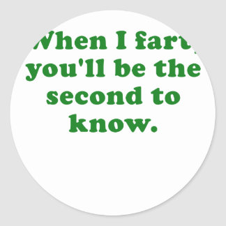 When I Fart Youll be the Second to Know Classic Round Sticker