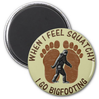 When I Feel Squatchy I Go Bigfooting 2 Inch Round Magnet