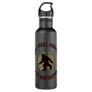When I Feel Squatchy, I Go Bigfooting Stainless Steel Water Bottle