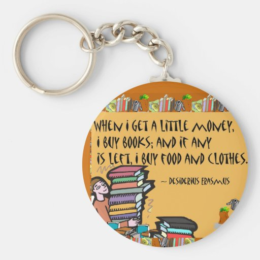 When I get a little money, I buy books Key Chain