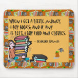 When I get a little money, I buy books Mouse Pad