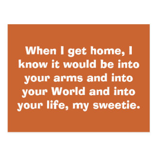 When I get home, I know it would be into your a... Postcard