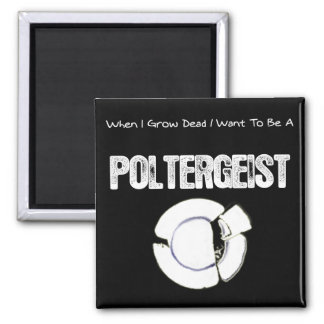 When I Grow Dead...Poltergeist 2 Inch Square Magnet