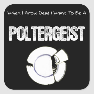 When I Grow Dead...Poltergeist Square Sticker