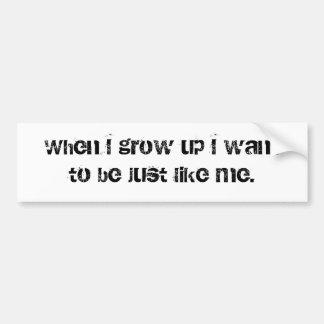 When I grow up Bumper Sticker
