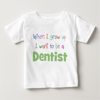When I Grow Up Dentist Baby T-Shirt