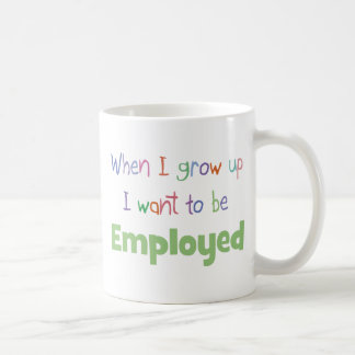 When I Grow Up Employed Coffee Mug
