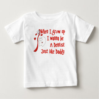 When I Grow Up I Wanna Be A Dentist Just Like Dadd Baby T-Shirt