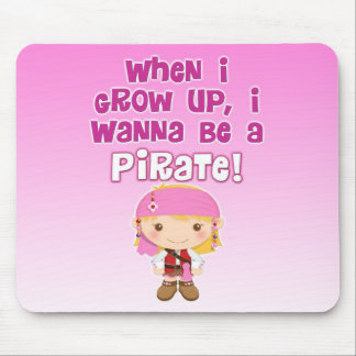 When I Grow Up, I Wanna Be a Pirate Mouse Pad
