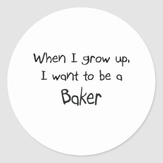 When I grow up I want to be a Baker Classic Round Sticker