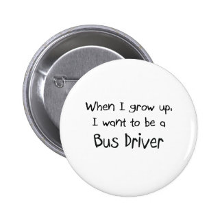 When I grow up I want to be a Bus Driver Pinback Button